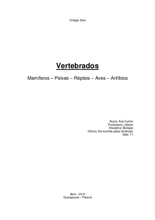 Colégio SesiVertebradosMamíferos – Peixes – Répteis – Aves – AnfíbiosAluna: Ane CunhaProfessora: LidianeDisciplina: Biolog...