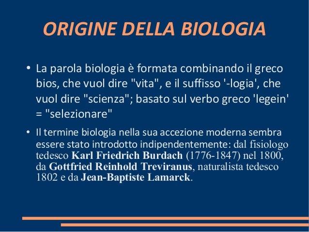 """ORIGINE DELLA BIOLOGIA ● La parola biologia è formata combinando il greco bios, che vuol dire """"vita"""", e il suffisso '-logi..."""