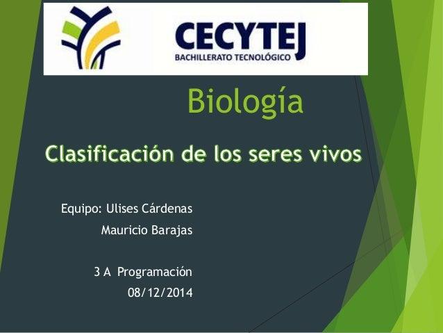 Biología  Equipo: Ulises Cárdenas  Mauricio Barajas  3 A Programación  08/12/2014