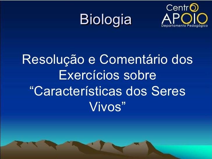 """Biologia Resolução e Comentário dos Exercícios sobre """"Características dos Seres Vivos"""""""
