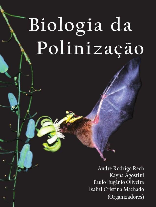 André Rodrigo Rech Kayna Agostini Paulo Eugênio Oliveira Isabel Cristina Machado (Organizadores) Biologia da Polinização