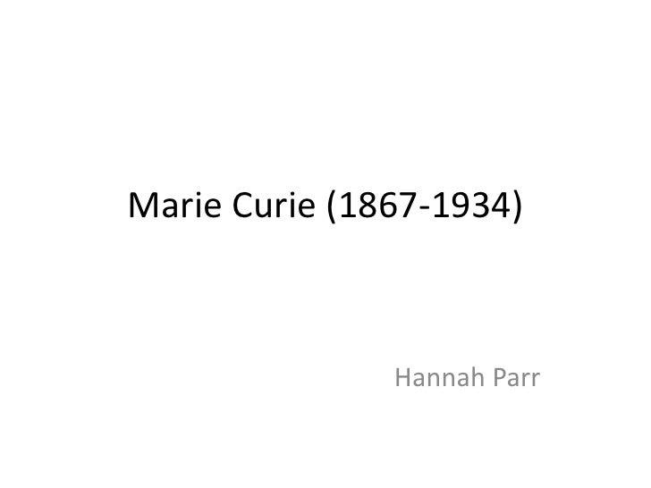 Marie Curie (1867-1934)<br />Hannah Parr<br />