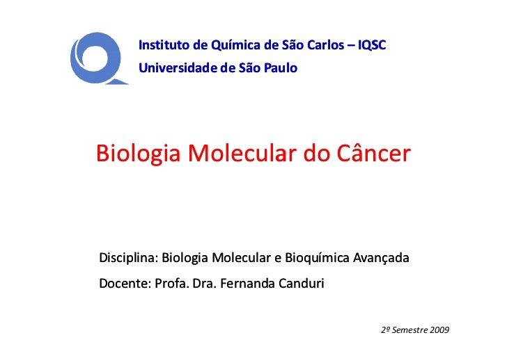 Instituto de Química de São Carlos – IQSC      Universidade de São PauloBiologia Molecular do CâncerDisciplina: Biologia M...