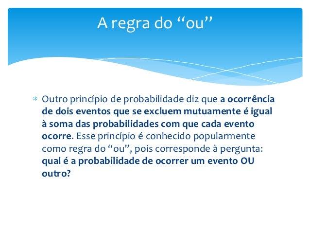 """A regra do """"ou""""Outro princípio de probabilidade diz que a ocorrênciade dois eventos que se excluem mutuamente é igualà som..."""