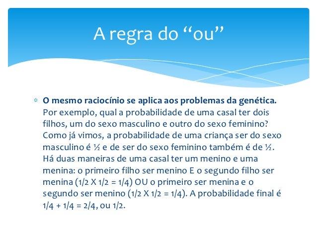 "A regra do ""ou""O mesmo raciocínio se aplica aos problemas da genética.Por exemplo, qual a probabilidade de uma casal ter d..."