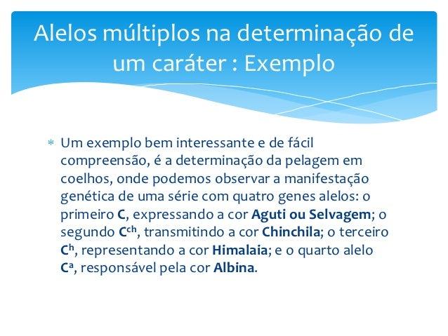 Alelos múltiplos na determinação de       um caráter : Exemplo  Um exemplo bem interessante e de fácil  compreensão, é a d...