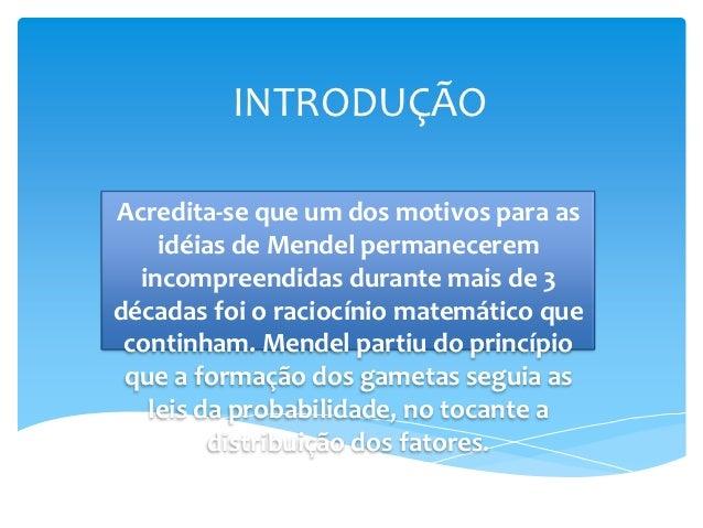 INTRODUÇÃOAcredita-se que um dos motivos para as    idéias de Mendel permanecerem  incompreendidas durante mais de 3década...