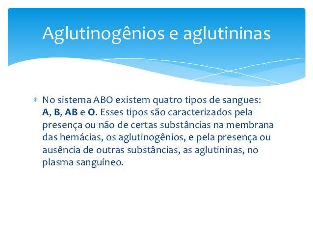 Aglutinogênios e aglutininasNo sistema ABO existem quatro tipos de sangues:A, B, AB e O. Esses tipos são caracterizados pe...