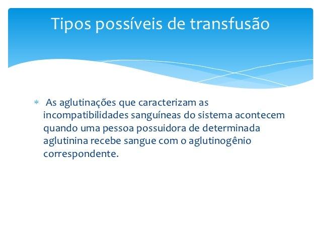 Tipos possíveis de transfusão As aglutinações que caracterizam asincompatibilidades sanguíneas do sistema acontecemquando ...