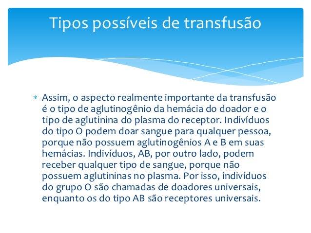 Tipos possíveis de transfusãoAssim, o aspecto realmente importante da transfusãoé o tipo de aglutinogênio da hemácia do do...