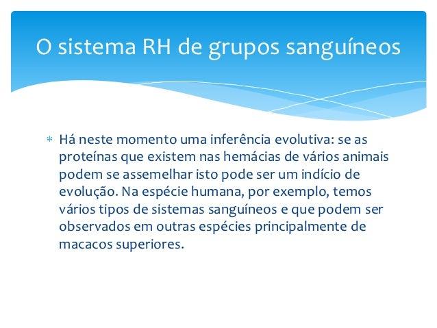 O sistema RH de grupos sanguíneos  Há neste momento uma inferência evolutiva: se as  proteínas que existem nas hemácias de...