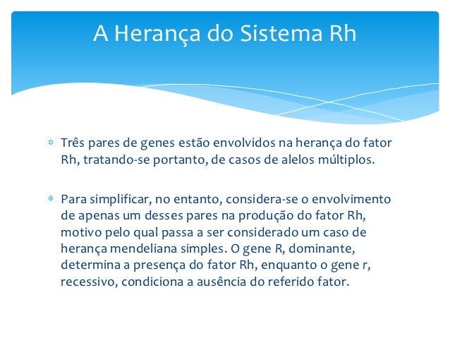 A Herança do Sistema RhTrês pares de genes estão envolvidos na herança do fatorRh, tratando-se portanto, de casos de alelo...