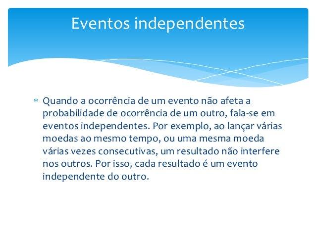 Eventos independentesQuando a ocorrência de um evento não afeta aprobabilidade de ocorrência de um outro, fala-se emevento...
