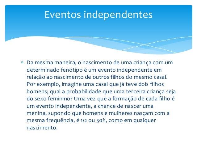 Eventos independentesDa mesma maneira, o nascimento de uma criança com umdeterminado fenótipo é um evento independente emr...