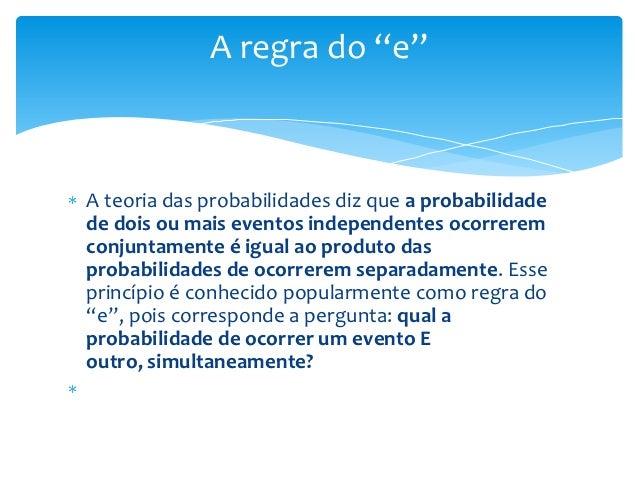 """A regra do """"e""""A teoria das probabilidades diz que a probabilidadede dois ou mais eventos independentes ocorreremconjuntame..."""
