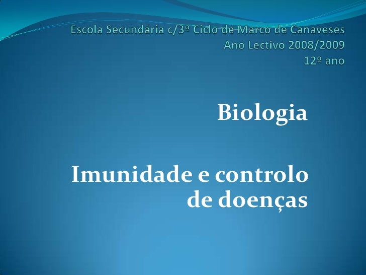Biologia  Imunidade e controlo         de doenças