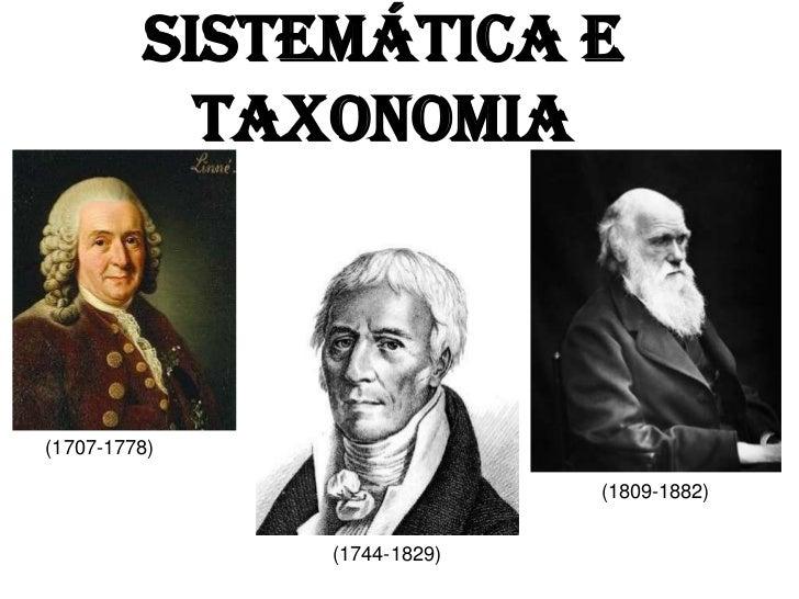 SISTEMÁTICA E           TAXONOMIA(1707-1778)                            (1809-1882)              (1744-1829)
