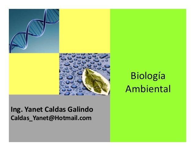 Ing. Yanet Caldas Galindo CIP: 115456 Caldas_Yanet@Hotmail.com Biología