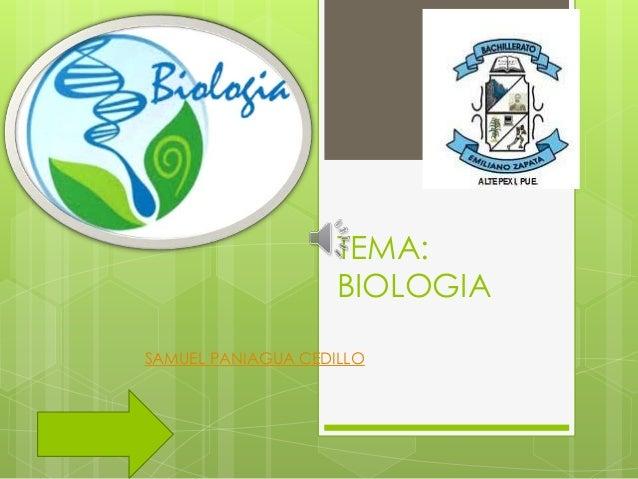 TEMA: BIOLOGIA SAMUEL PANIAGUA CEDILLO