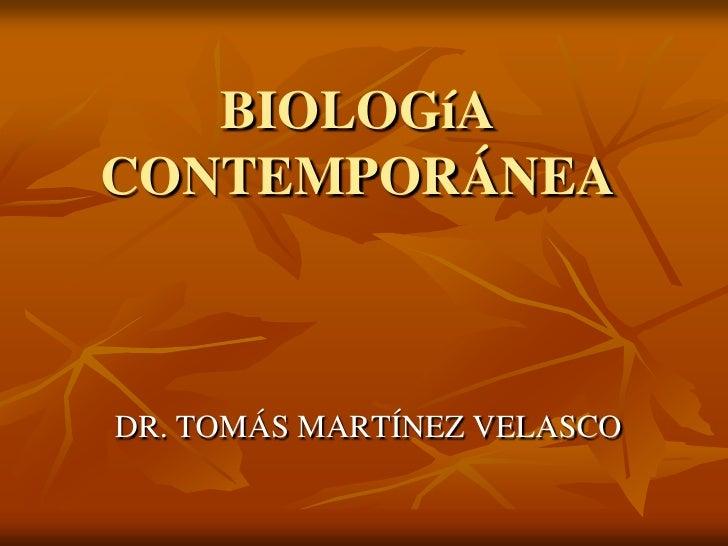 BIOLOGíACONTEMPORÁNEADR. TOMÁS MARTÍNEZ VELASCO