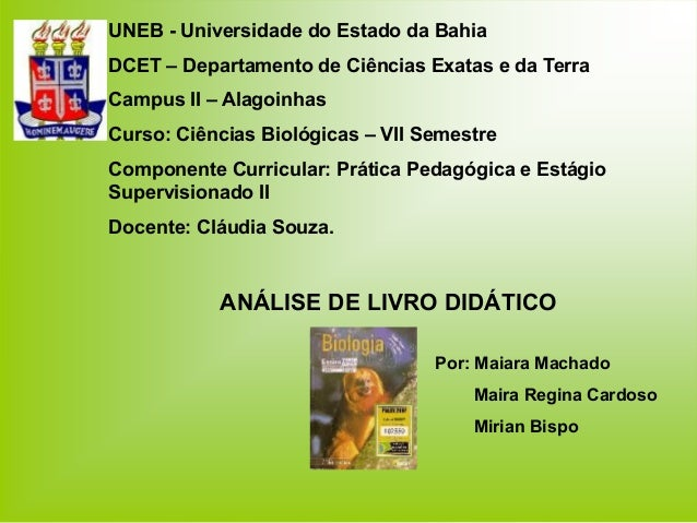 UNEB - Universidade do Estado da Bahia DCET – Departamento de Ciências Exatas e da Terra Campus II – Alagoinhas Curso: Ciê...
