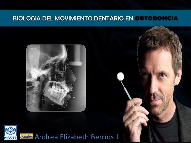 BIOLOGIA DEL MOVIMIENTO DENTARIO EN ORTODONCIA      Andrea Elizabeth Berríos J.