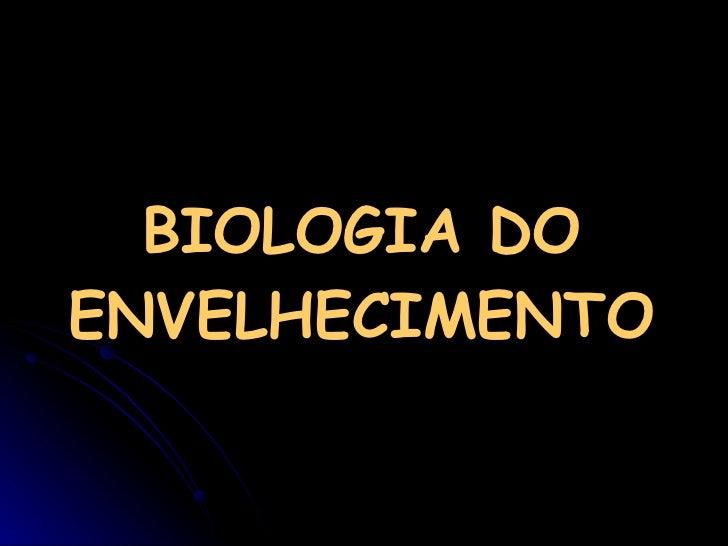 BIOLOGIA DO ENVELHECIMENTO