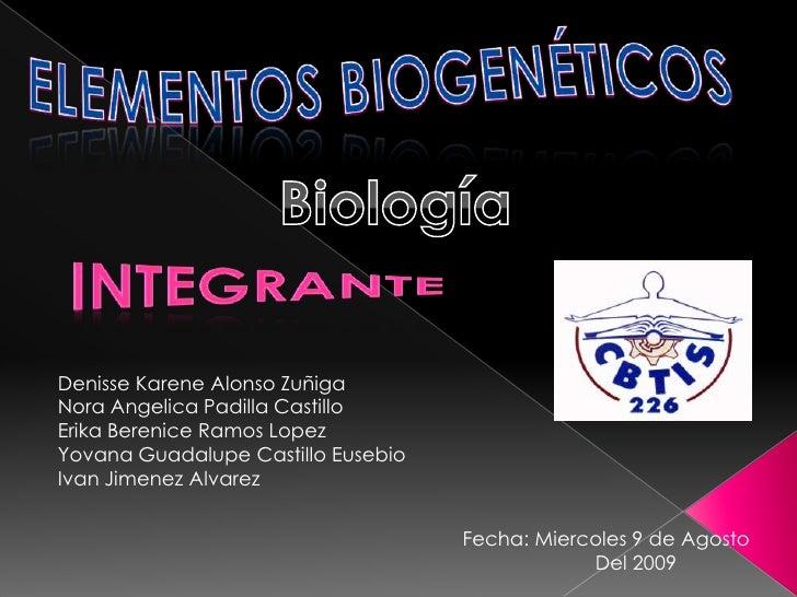 Elementos biogenéticos<br />Biología<br />Integrante<br />Denisse Karene Alonso Zuñiga<br />Nora Angelica Padilla Castillo...