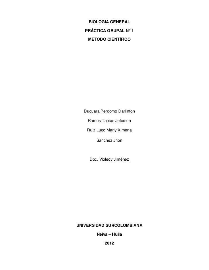 BIOLOGIA GENERAL   PRÁCTICA GRUPAL N° 1    MÉTODO CIENTÍFICO  Ducuara Perdomo Darlinton    Ramos Tapias Jeferson    Ruiz L...