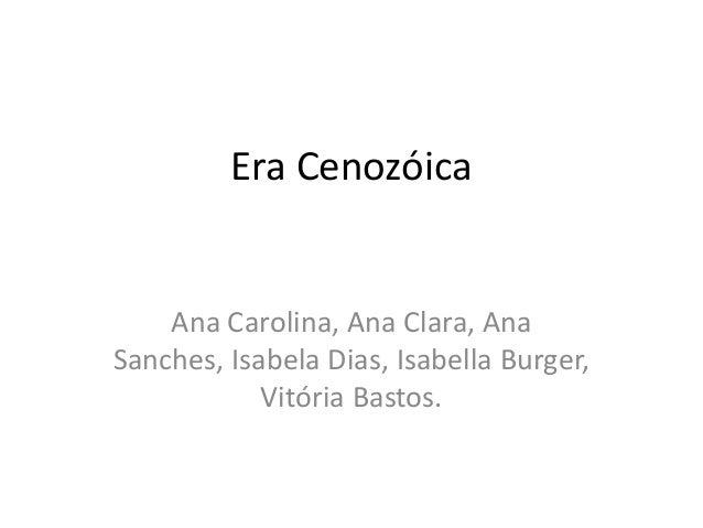 Era Cenozóica  Ana Carolina, Ana Clara, Ana Sanches, Isabela Dias, Isabella Burger, Vitória Bastos.