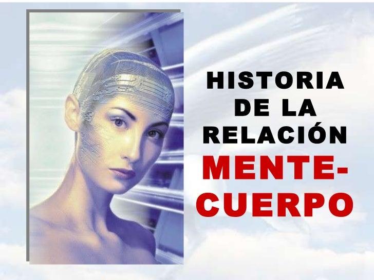 HISTORIA DE LA RELACIÓN  MENTE-CUERPO