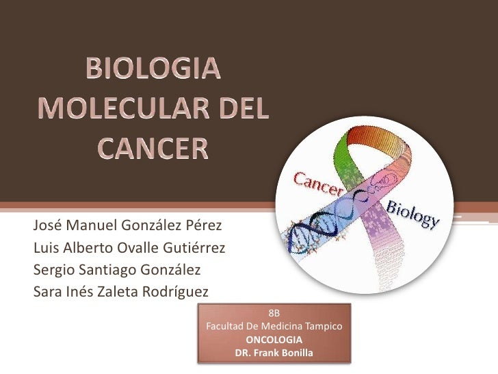 BIOLOGIA MOLECULAR DEL CANCER<br />José Manuel González Pérez<br />Luis Alberto Ovalle Gutiérrez<br />Sergio Santiago Gonz...