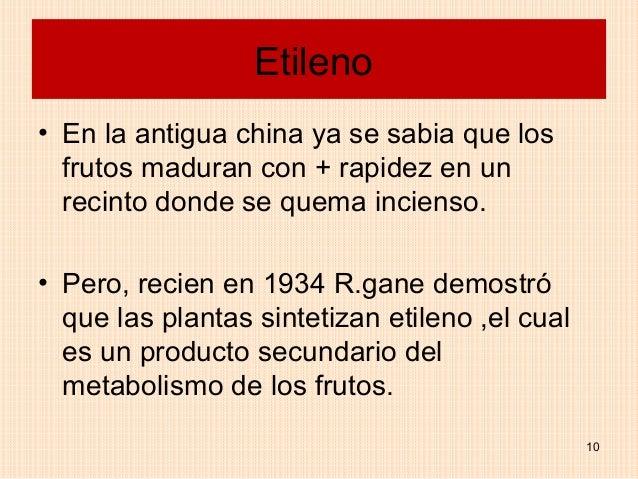 Etileno• En la antigua china ya se sabia que los  frutos maduran con + rapidez en un  recinto donde se quema incienso.• Pe...