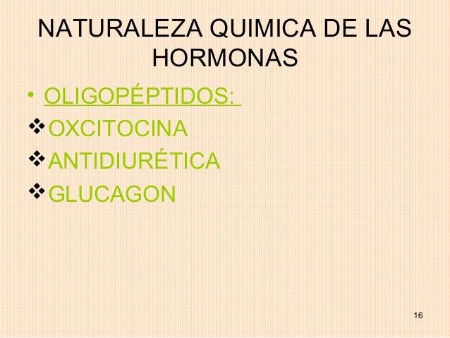 NATURALEZA QUIMICA DE LAS       HORMONAS• OLIGOPÉPTIDOS:OXCITOCINAANTIDIURÉTICAGLUCAGON                            16