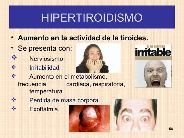 HIPERTIROIDISMO• Aumento en la actividad de la tiroides.• Se presenta con:    Nerviosismo     Irritabilidad     Aumento...