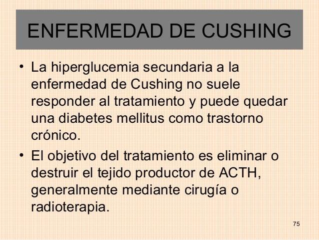 ENFERMEDAD DE CUSHING• La hiperglucemia secundaria a la  enfermedad de Cushing no suele  responder al tratamiento y puede ...