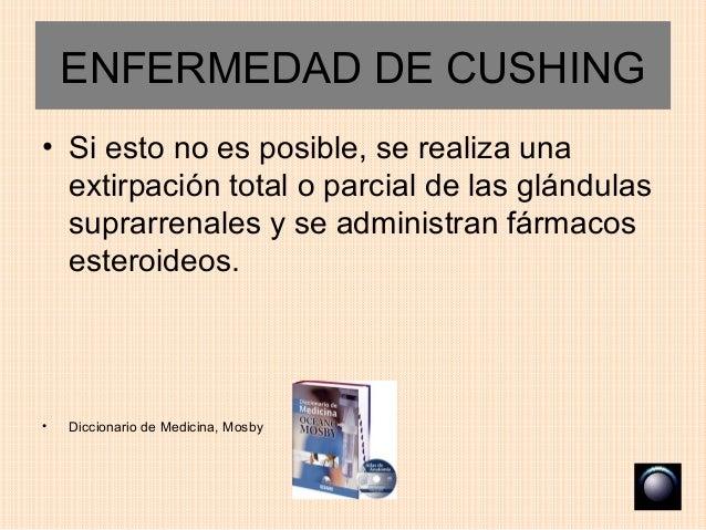 ENFERMEDAD DE CUSHING• Si esto no es posible, se realiza una  extirpación total o parcial de las glándulas  suprarrenales ...