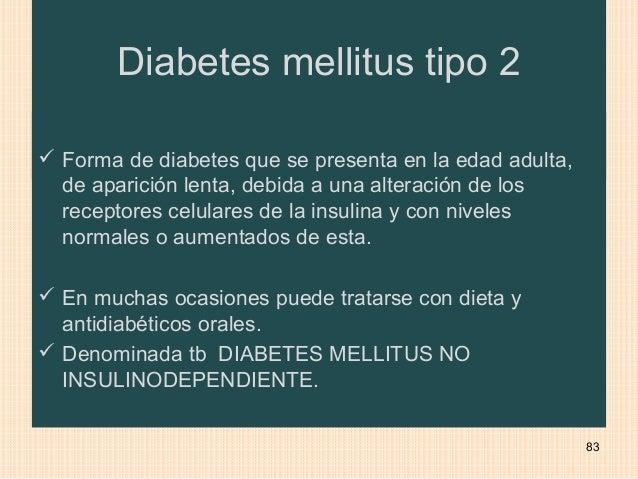 Diabetes mellitus tipo 2 Forma de diabetes que se presenta en la edad adulta,  de aparición lenta, debida a una alteració...