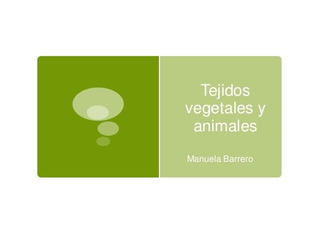 Tejidos vegetales y animales Manuela Barrero