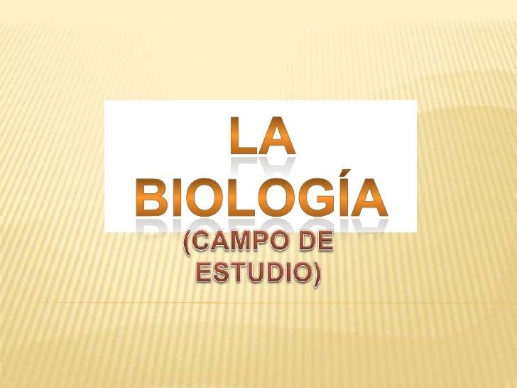La Biología<br />(CAMPO DE ESTUDIO)<br />