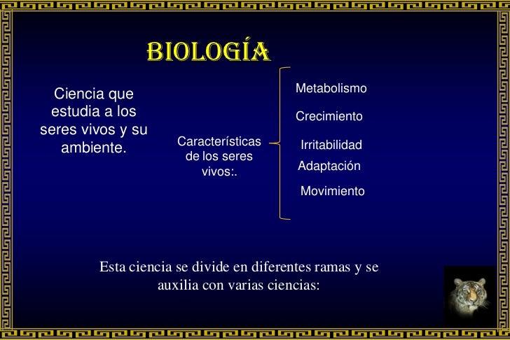 Biología  Ciencia que                           Metabolismo estudia a los                           Crecimientoseres vivos...