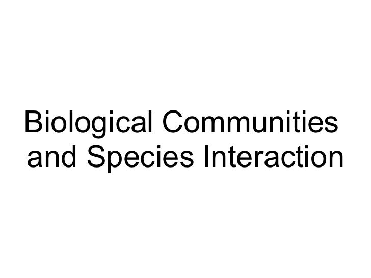 Biological Communities  and Species Interaction