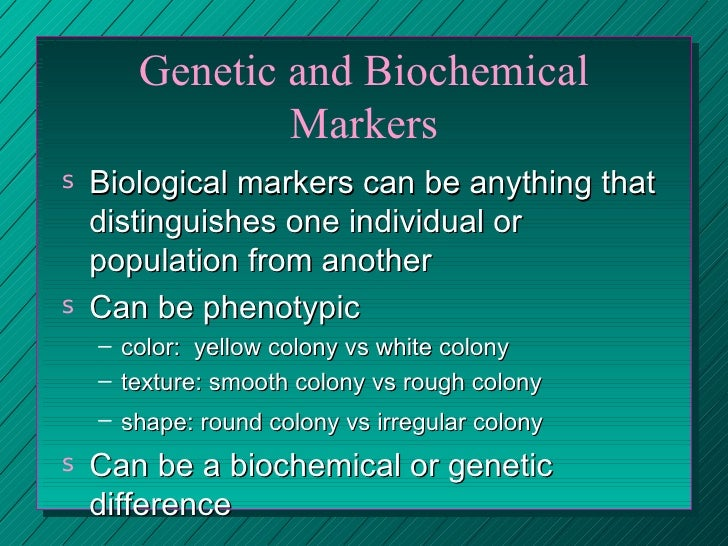 Genetic and Biochemical Markers <ul><li>Biological markers can be anything that distinguishes one individual or population...