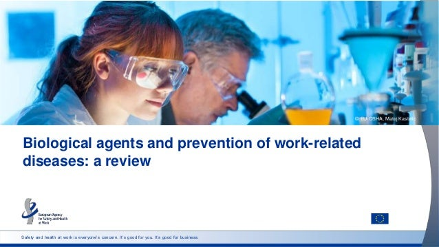 Safety and health at work is everyone's concern. It's good for you. It's good for business. Biological agents and preventi...
