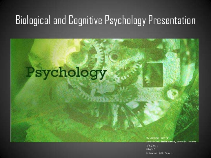 """Biological and Cognitive Psychology Presentation                                  By Learning Team """"B""""                    ..."""