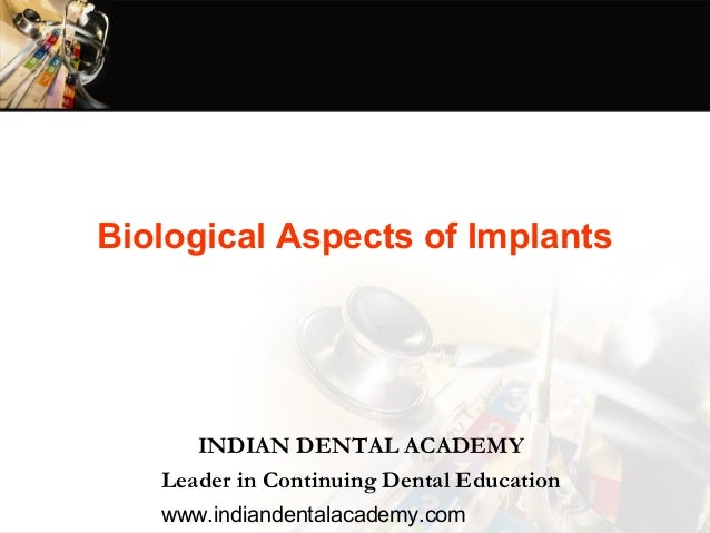 Biological Aspects of Implants      INDIAN DENTAL ACADEMY   Leader in Continuing Dental Education   www.indiandentalacadem...