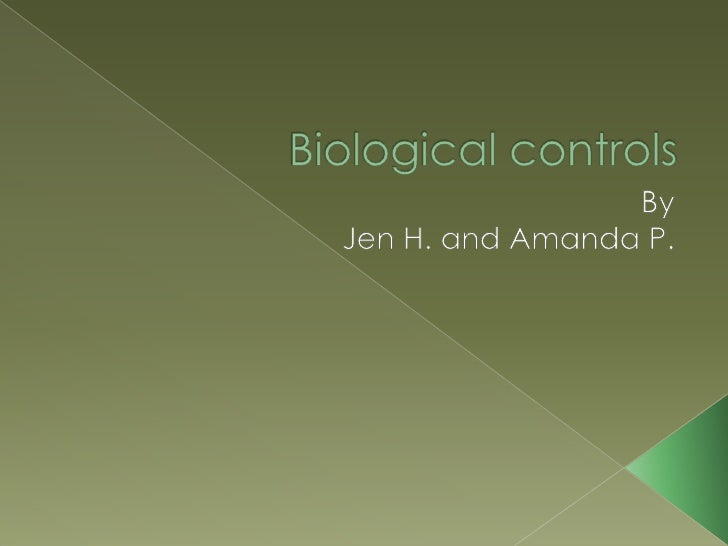 Biological controls<br />By<br />Jen H. and Amanda P.<br />