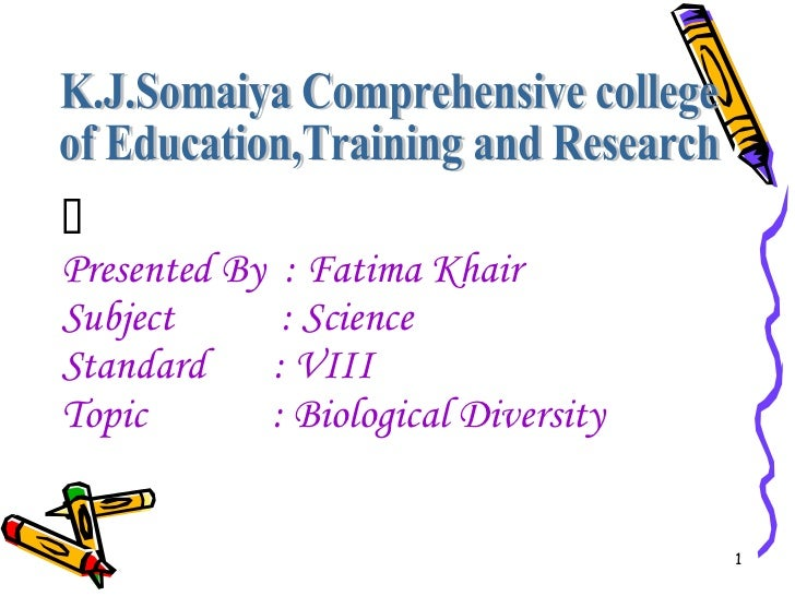  Presented By  : Fatima Khair Subject  : Science Standard  : VIII Topic  : Biological Diversity K.J.Somaiya Comprehensi...