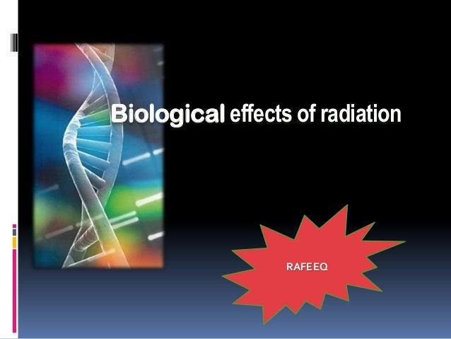 Biological effects of radiation  RAFEEQ