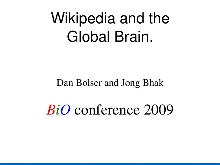 Wikipedia and the global brain wikipedia and the global brain dan bolser and jong bhak b i o conference 2009 stopboris Gallery